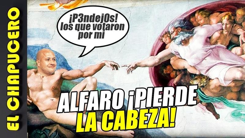 Pierde la cabeza Alfaro ¡y se cree elegido por Dios!