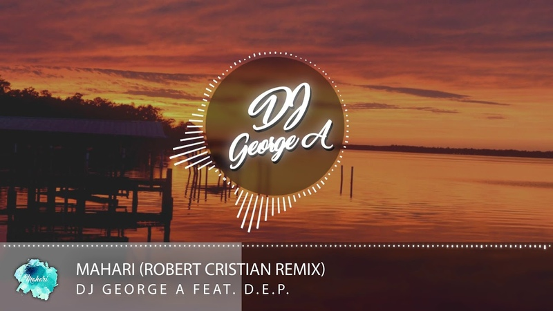 Dj George A ft D E P Mahari Robert Cristian Remix