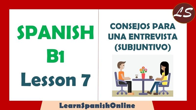 Consejos para una entrevista Usos de Subjuntivo Uses of Subjunctive B1 Lesson 7