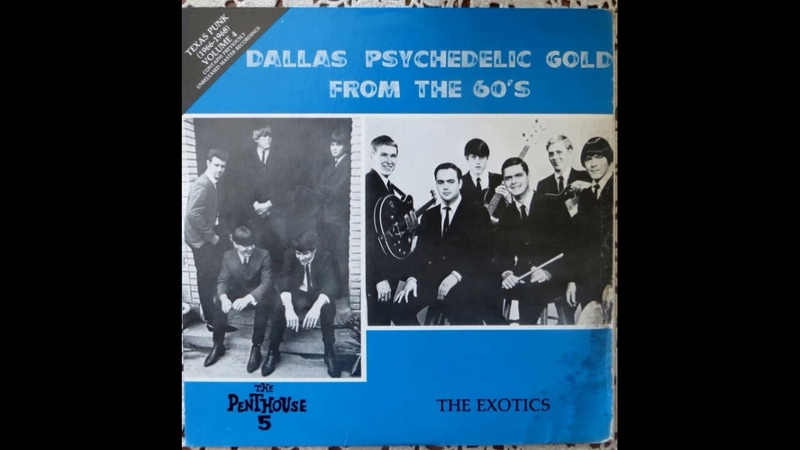 The Penthouse 5 The Exotics - Dallas Psychelelic Gold Sixties (Full Viny 1984)