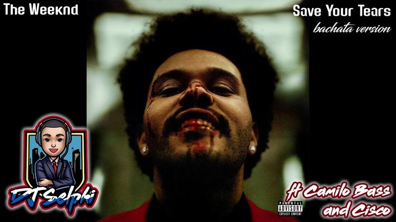 The Weeknd Save Your Tears DJ Selphi bachata ft Camilo Bass Cisco 2020