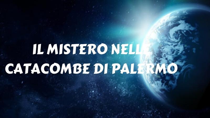 IL MISTERO NELLE CATACOMBE DI PALERMO