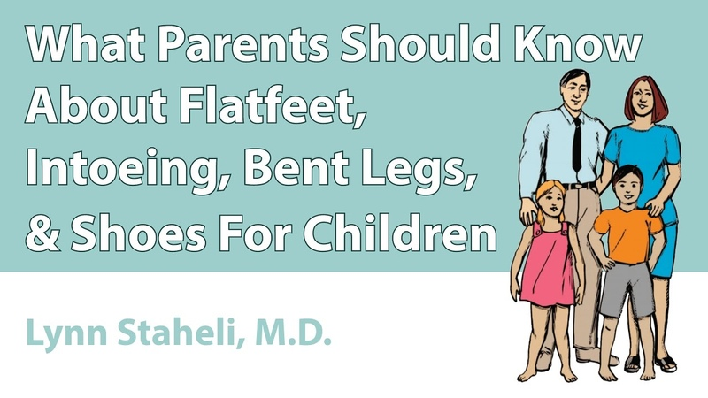 What Parents Should Know About Flatfeet, Intoeing, Bent Legs, Shoes For Children