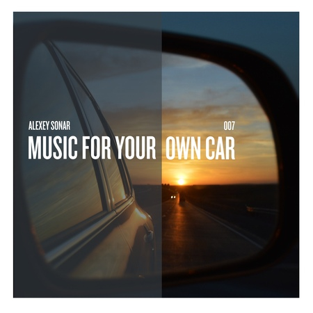 Alexey Sonar Music For Your Own Car Mix 07