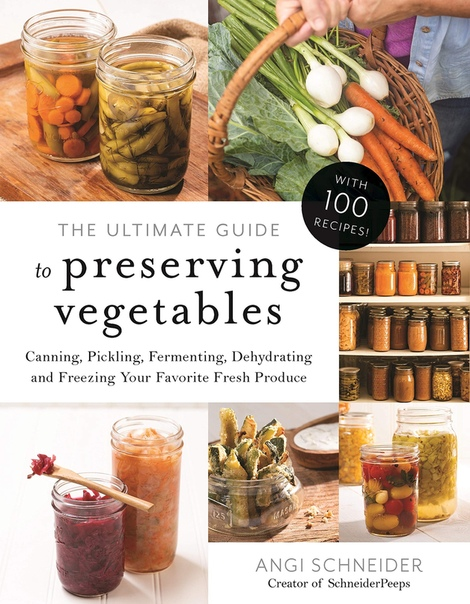 The Ultimate Guide to Preserving Vegetables - Angi Schneider