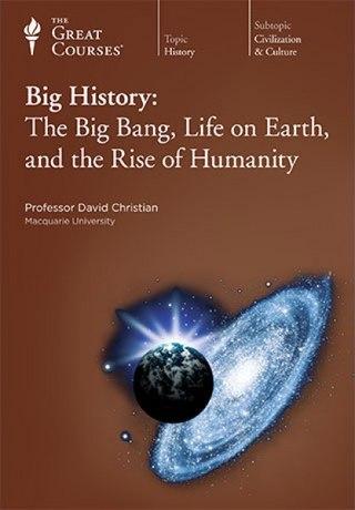 Big History -The Big Bang, Life on Earth, and the Rise of Humanity