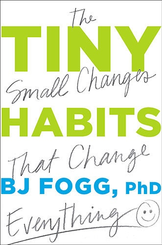 Tiny Habits The Small Changes That Change Everything by BJ Fogg