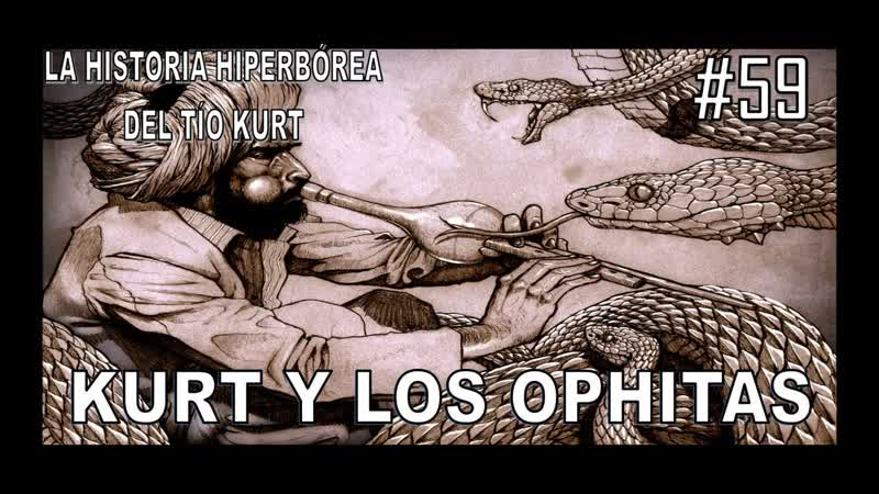 Capítulo 59. KURT Y LOS OPHITAS (VÍDEO LIBRO EL MISTERIO DE BELICENA VILLCA - PARTE 2).